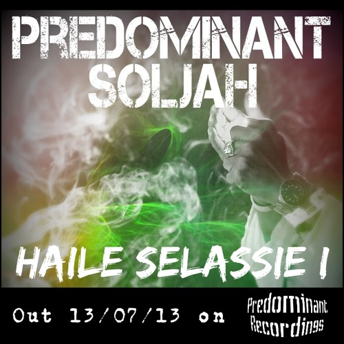 Predominant Soljah - Haile Selassie I [Out 13/07/13 On Predominant Recordings]
