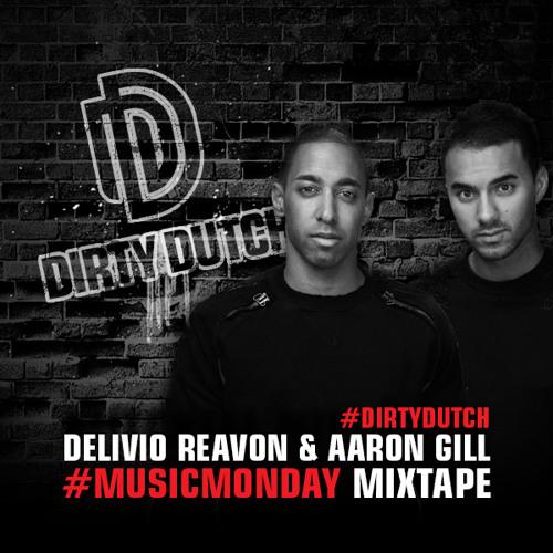 Delivio Reavon & Aaron Gill - Dirty Dutch #MusicMonday Mixtape - 01.07.2013