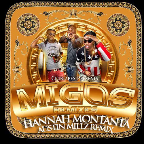 Migos - Hannah Montana (Austin Millz Remix)