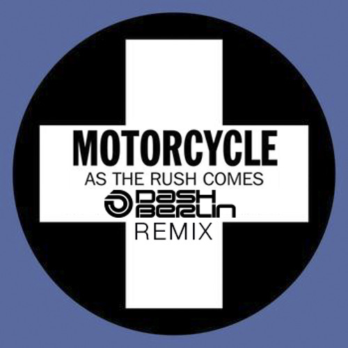 Download Motorcycle - As The Rush Comes (Dash Berlin Remix)