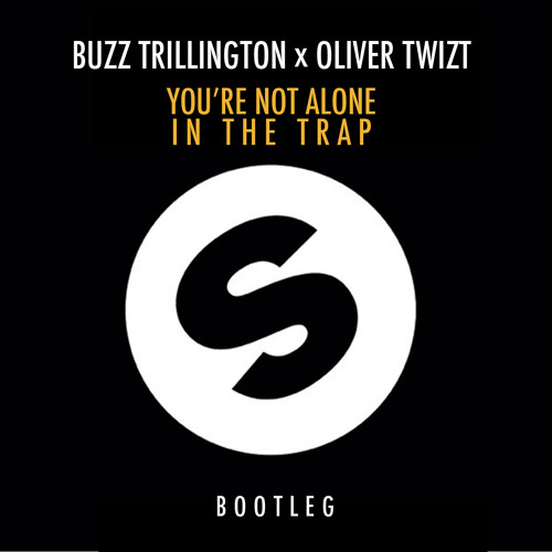 Buzz Trillington x Oliver Twizt x Bingo Players - You're Not Alone In The Trap