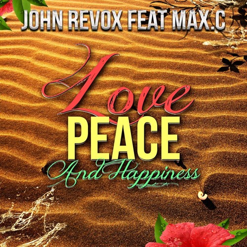 John Revox feat Max.C - Love Peace & Happiness (Radio Edit)
