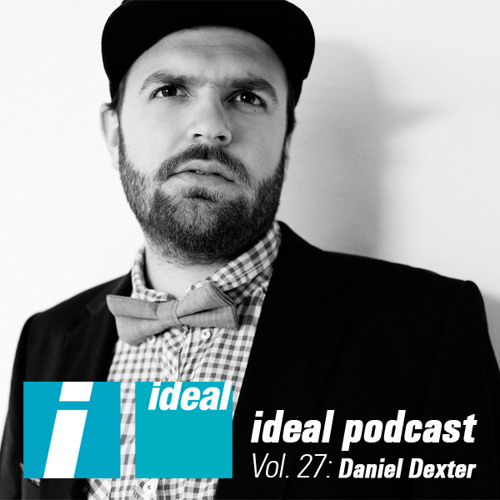 Ideal Podcast Vol. 27 - Daniel Dexter