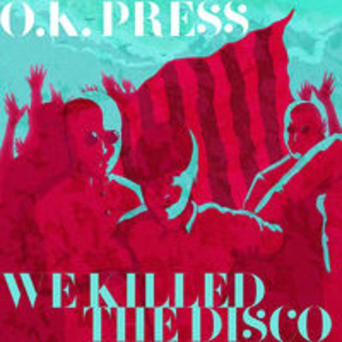 OK Press - We Killed The Disco