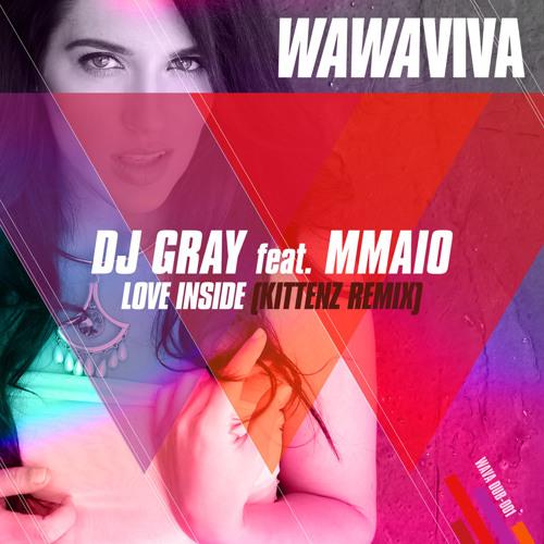 DJ Gray feat. MMAIO - Love Inside (Kittenz Remix)