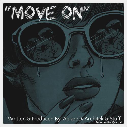 """""""MOVE ON"""" Written & Produced By AblazeDaArchitek X Performed By @Quartrail Tucker"""