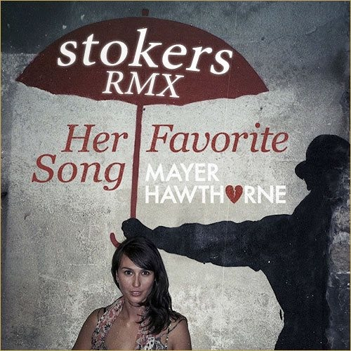 MAYER HAWTHORNE - HER FAVORITE SONG (STOKERS Rmx)