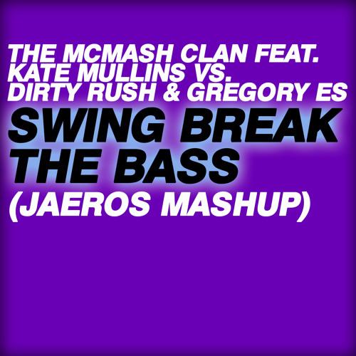 The McMash Clan, Kate Mullins vs. Dirty Rush, Gregory Es - Swing Break The Bass (Jaeros Mashup)