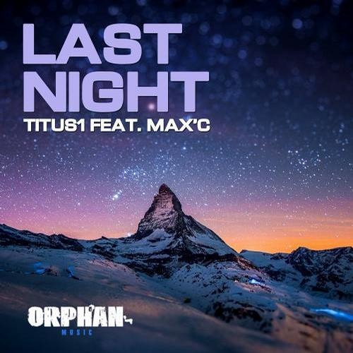 TITUS 1 AND MAX'C - LAST NIGHT [WILL BAILEY REMIX] [PREVIEW]