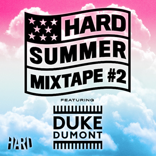 HARD Summer Mixtape #2: Duke Dumont