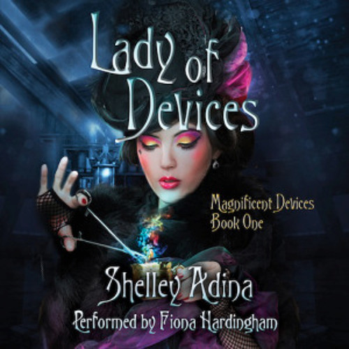 Lady of Devices by Shelley Adina read by Fiona Hardingham