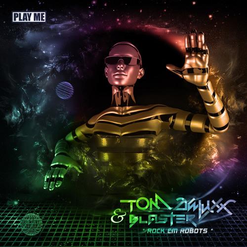 Tom Deluxx & Blaster - Rock Em Robots (Original Mix)