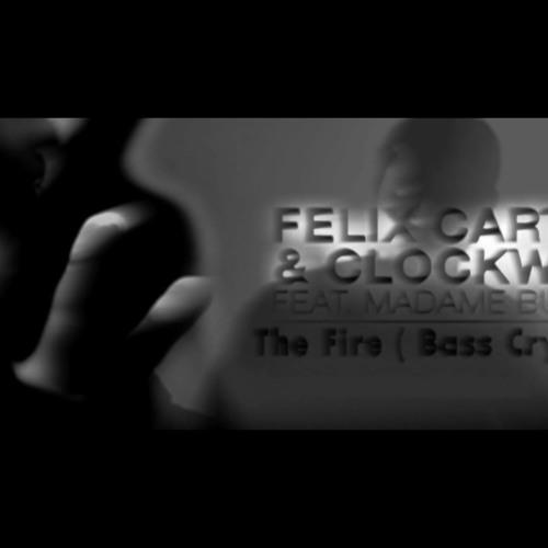 Felix Cartal & Clockwork feat. Madame Buttons - The Fire ( Bass Cry Remix )