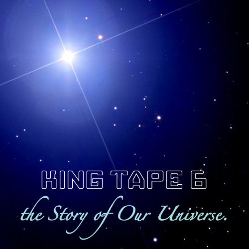 King Tape 6 (the Story Of Our Universe)