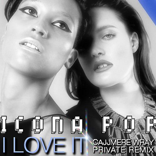Icona Pop - I Love It (Cajjmere Wray Private Remix) **PROMO** [Property of Big Beat Records]