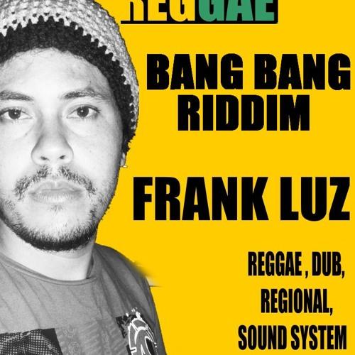 FRANK LUZ - BANG BANG (Riddim Reggaesta)