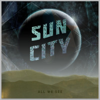 Sun City - All We See