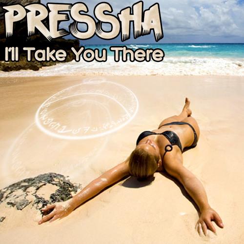 Pressha- I'll Take You There