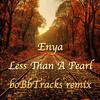 Enya - Less Than A Pearl (bobBtRacks Remix)