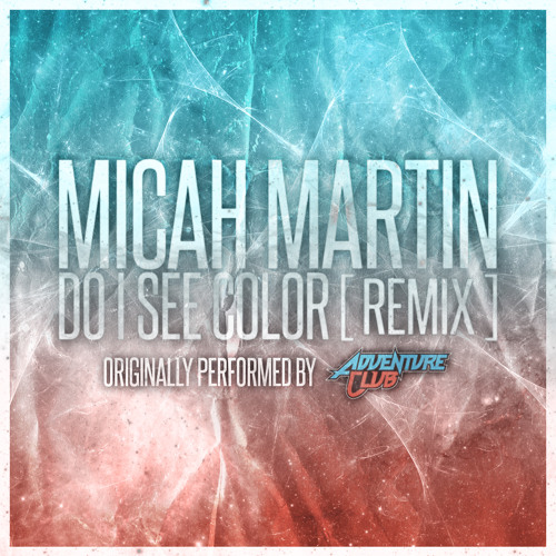 "Adventure Club - ""Do I See Color (Micah Martin Remix)"""