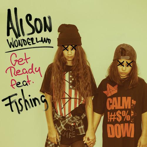 Alison Wonderland - Get Ready (Ft. Fishing)