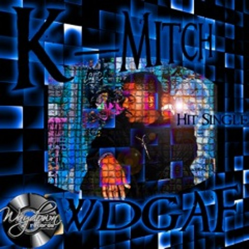 "K. Mitch - ""WDGAF"""