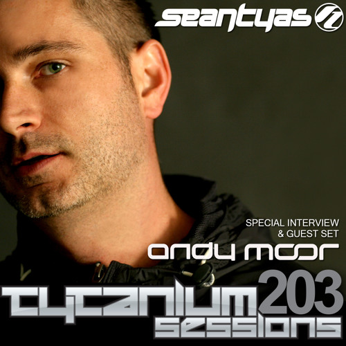 Tytanium Sessions Podcast 203 with Guest Andy Moor