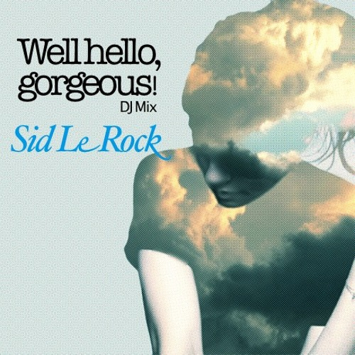 Sid Le Rock - Well, Hello Gorgeous (Mixtape #01) -Fall 2013