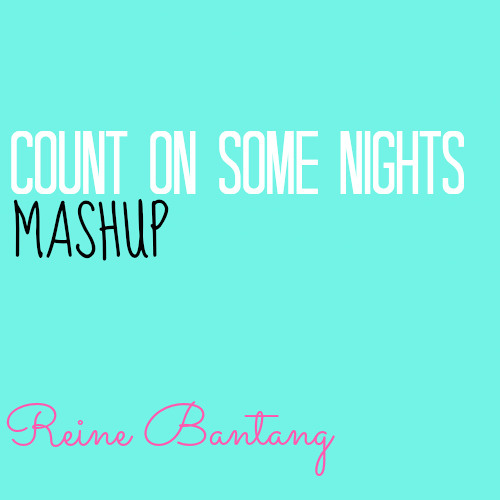 Count on Some Nights (Mashup)