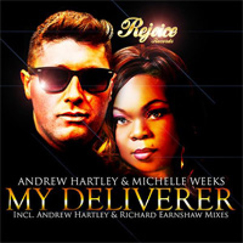 Andrew Hartley & Michelle Weeks - My Deliverer (Andrew Hartley Main Mix) - Rejoice Records