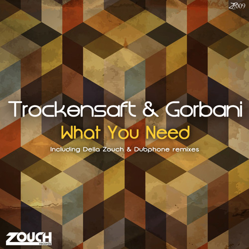 Trockensaft & Gorbani - What You Need (Della Zouch Remix) // Zouch Records