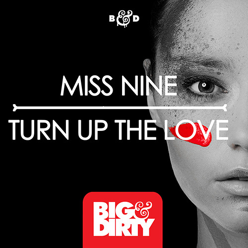 Miss Nine - Turn Up The Love [Big & Dirty Recordings]