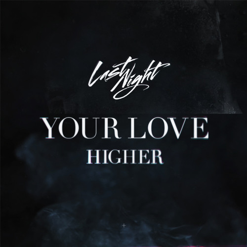 Last Night - Your Love (Higher)