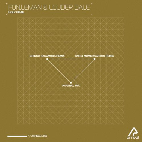 Fon.Leman & Louder Dale - Holy Grail (Shingo Nakamura Remix) [Arrival]