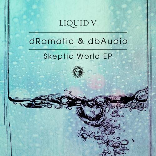 dRamatic & dbAudio - Skeptic World [Liquid V]