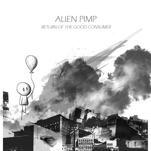 Alien Pimp - Return Of The Good Consumer (DubKraft Rec) OUT NOW 2xCD/DVD/Digi