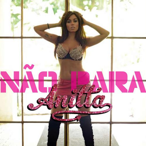 Anitta - Não Para (Versão Radio)