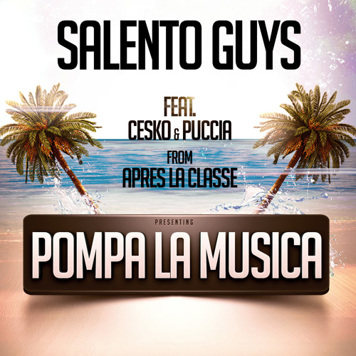 Salento Guys ft.Cesko & Puccia from ApresLaClasse-Pompa la musica (Pk Rmx Babylon inspiration)