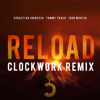 Reload (Clockwork Remix) - Sebastian Ingrosso, Tommy Trash Ft. John Martin