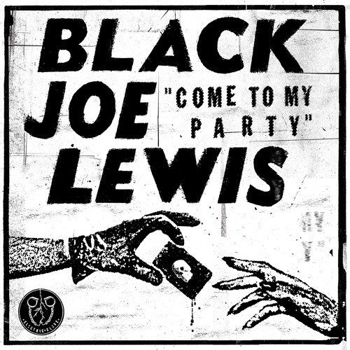 Black Joe Lewis - Come To My Party