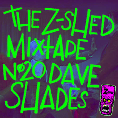 THE Z - SHED MIXTAPE 20 - DAVE SHADES - BUTT ROGERS