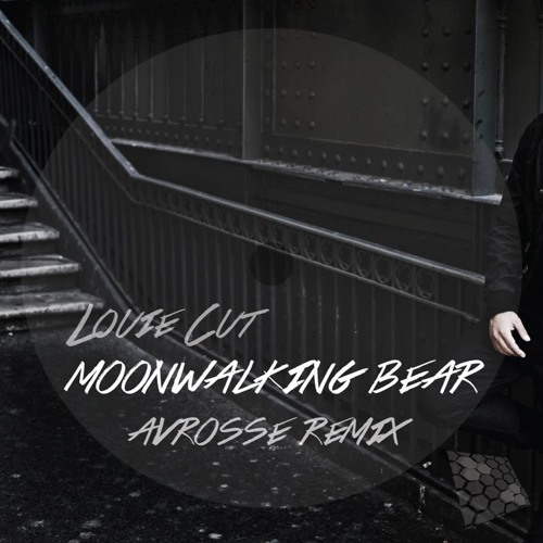 Louie Cut - Moonwalking Bear (Avrosse Remix)