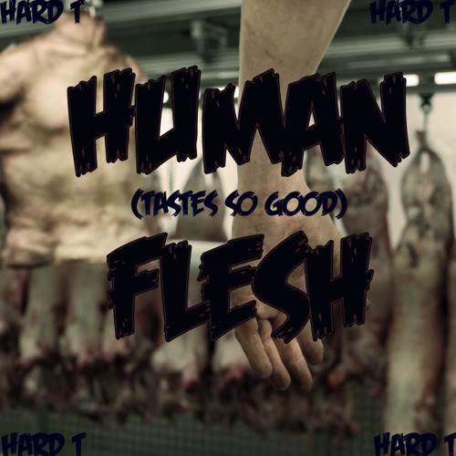 Human Flesh (tastes so good)