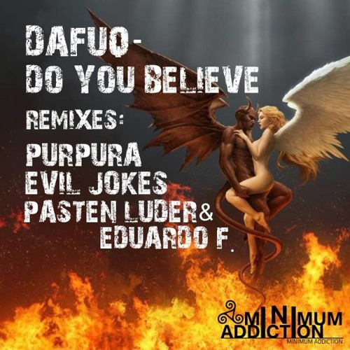 Dafuq - Do You Believe (Evil Jokes Believe In Evil Remix) [Minimum Addiction] OUT NOW!