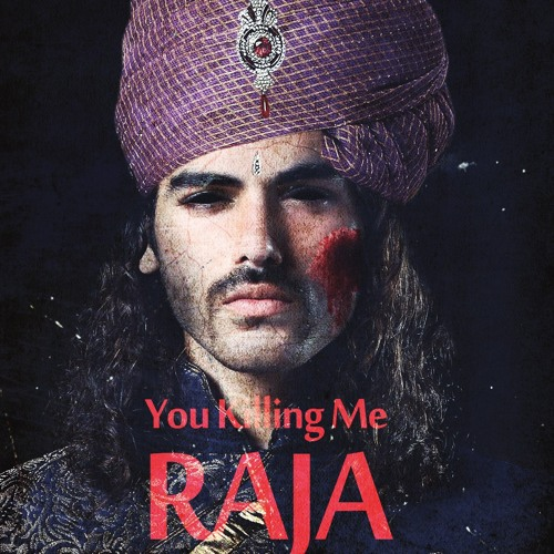 "You Killing Me - Raja ""OUT NOW"""