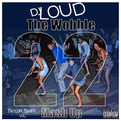 The Wobble 22 (djLOUD MashUp) Ft.Taylor Swift,V.I.C.