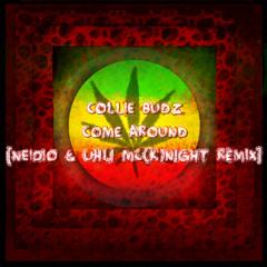 Collie Budz - Come around [Neidio & Uhli Mc(K)Night Remix]