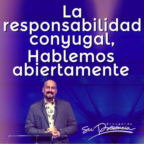 La responsabilidad conyugal, hablemos abiertamente. - Rey Matos - 30 Junio 2013
