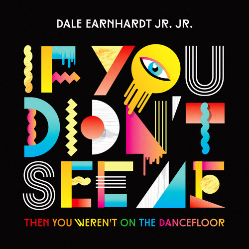 If You Didn't See Me (Then You Weren't On The Dancefloor) AMTRAC Remix - Dale Earnhardt Jr. Jr.