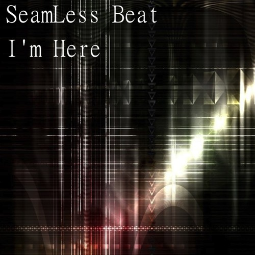 SeamLess Beat-I'm Here (Original Mix) out now ; )